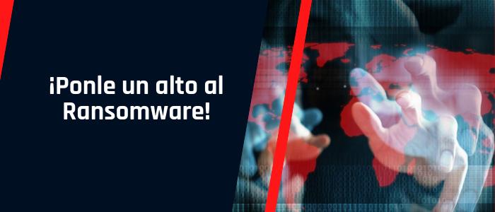 ¡Ponle un alto al ransomware!