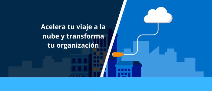 Acelera tu viaje a la nube y transforma tu organización