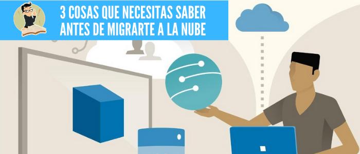 Encabezado Blog 3 cosas que necesitas saber antes de migrarte a la nube