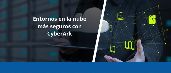 Entornos en la nube más seguros con CyberArk
