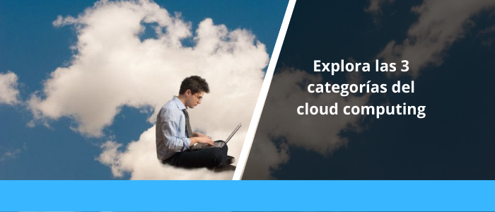 Explora las 3 categorías del cloud computing