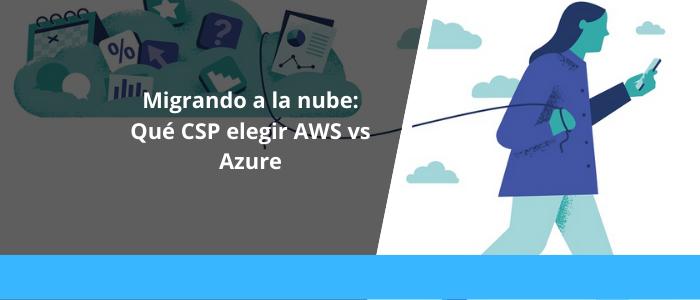 Migrando a la nube_ Qué CSP elegir AWS vs Azure