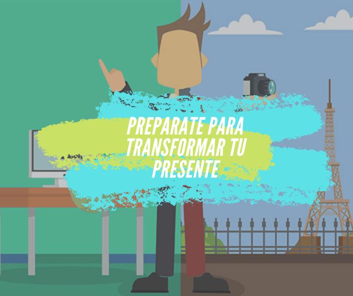 Prepárate para transformar tu presente
