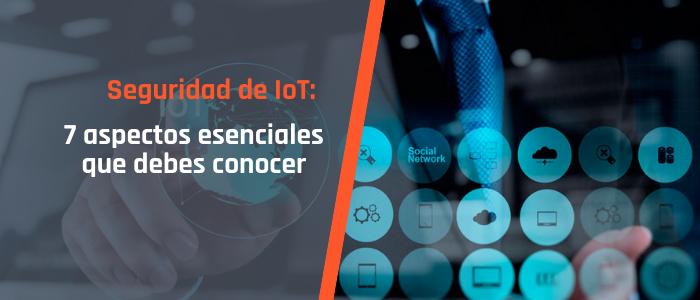 Seguridad de IoT 7 aspectos esenciales que debe conocer