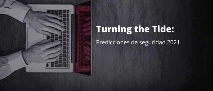 Turning the Tide_ Predicciones de seguridad 2021