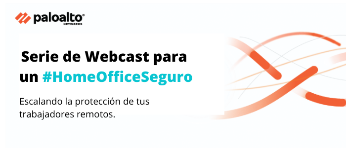 Serie de Webcast para tu estrategia de Home Office Seguro con Palo Alto Networks